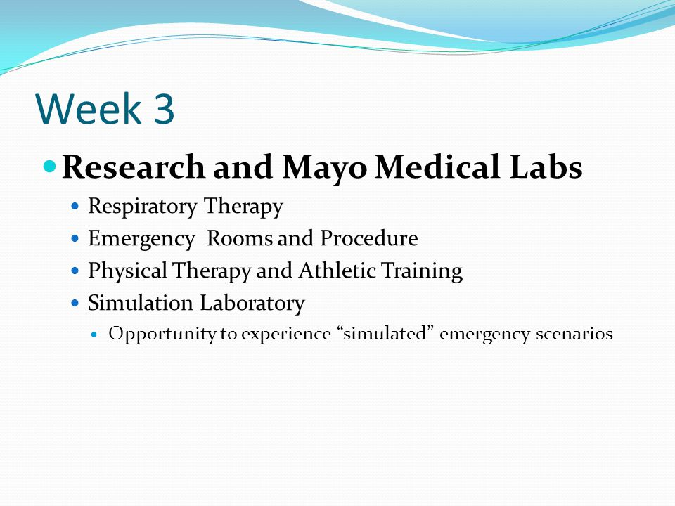 Week 3 Research and Mayo Medical Labs Respiratory Therapy Emergency Rooms and Procedure Physical Therapy and Athletic Training Simulation Laboratory O