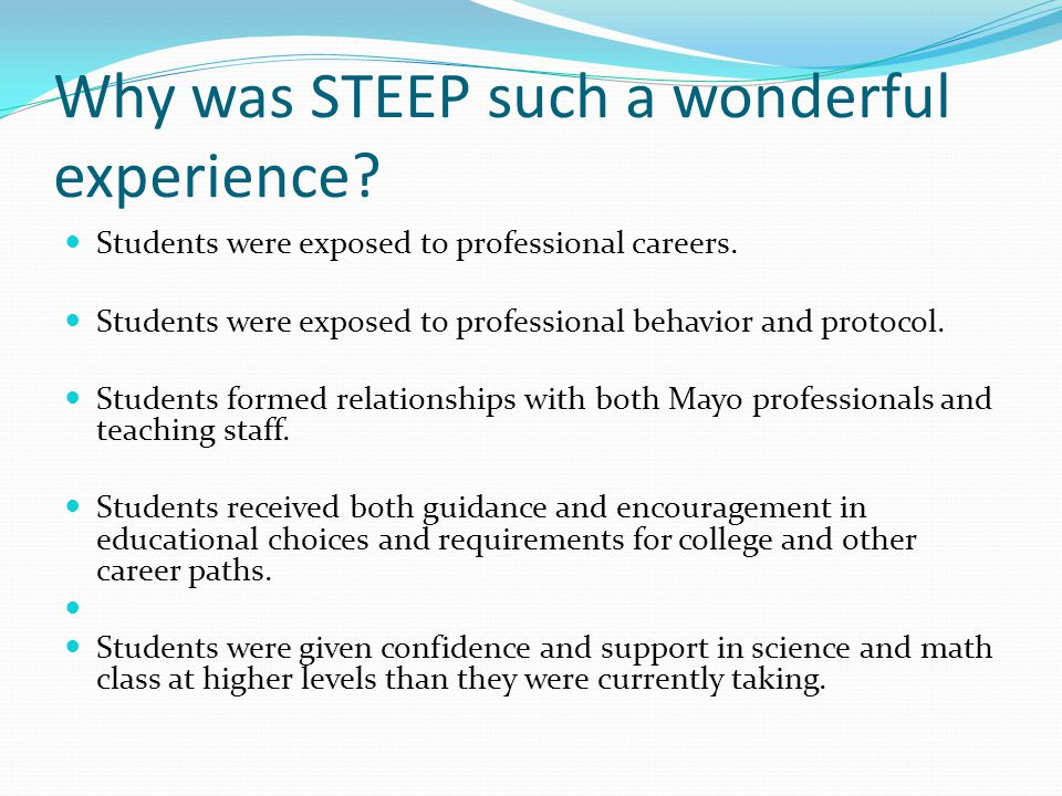 Why was STEEP such a wonderful experience? Students were exposed to professional careers. Students were exposed to professional behavior and protocol.