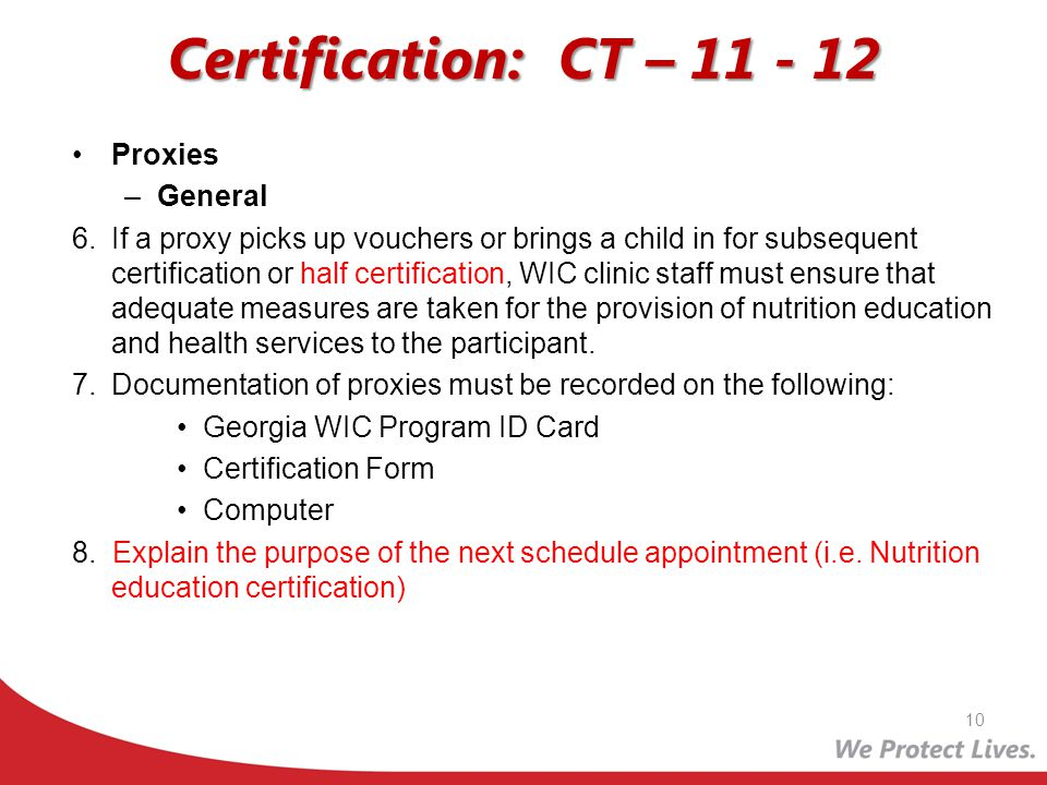 Certification: CT – 11 - 12 Proxies –General 6.If a proxy picks up vouchers or brings a child in for subsequent certification or half certification, W