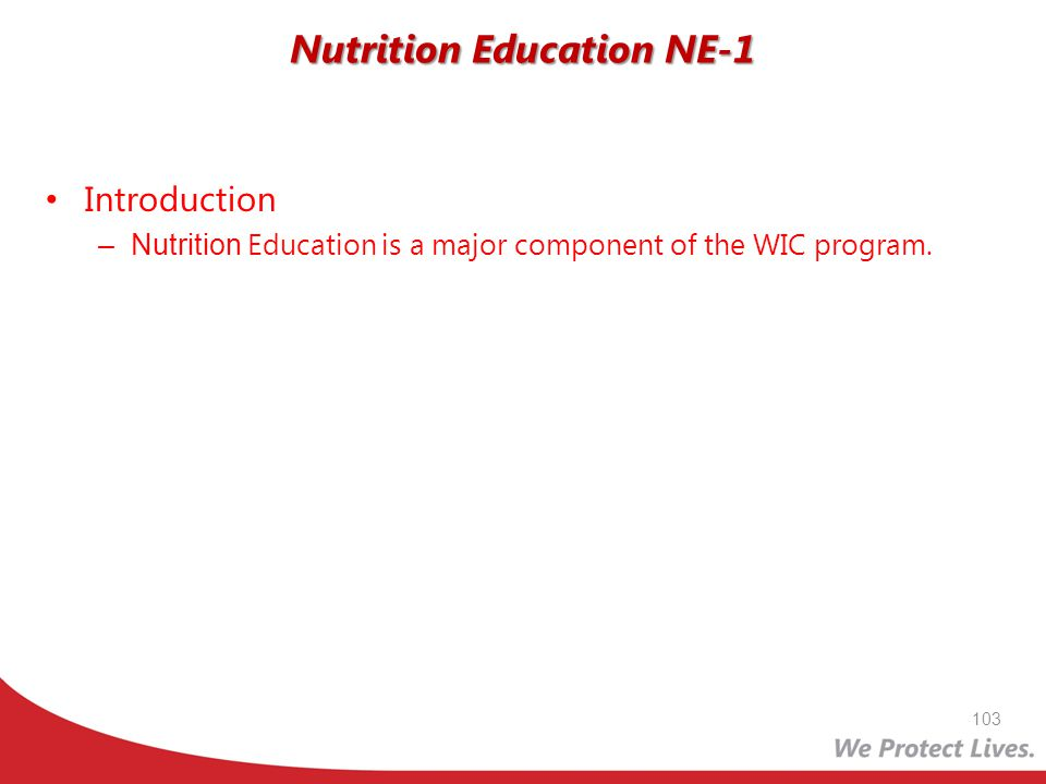 Introduction –Nutrition Education is a major component of the WIC program. Nutrition Education NE-1 103