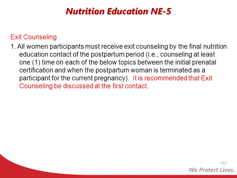 Exit Counseling 1. All women participants must receive exit counseling by the final nutrition education contact of the postpartum period (i.e., counse