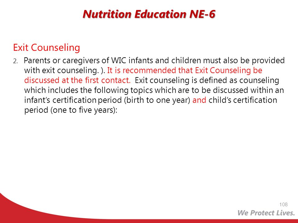 Exit Counseling 2. Parents or caregivers of WIC infants and children must also be provided with exit counseling. ). It is recommended that Exit Counse