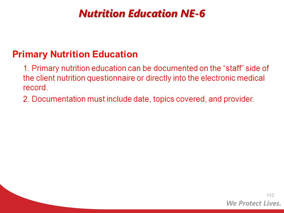 Primary Nutrition Education 1. Primary nutrition education can be documented on the staff side of the client nutrition questionnaire or directly into
