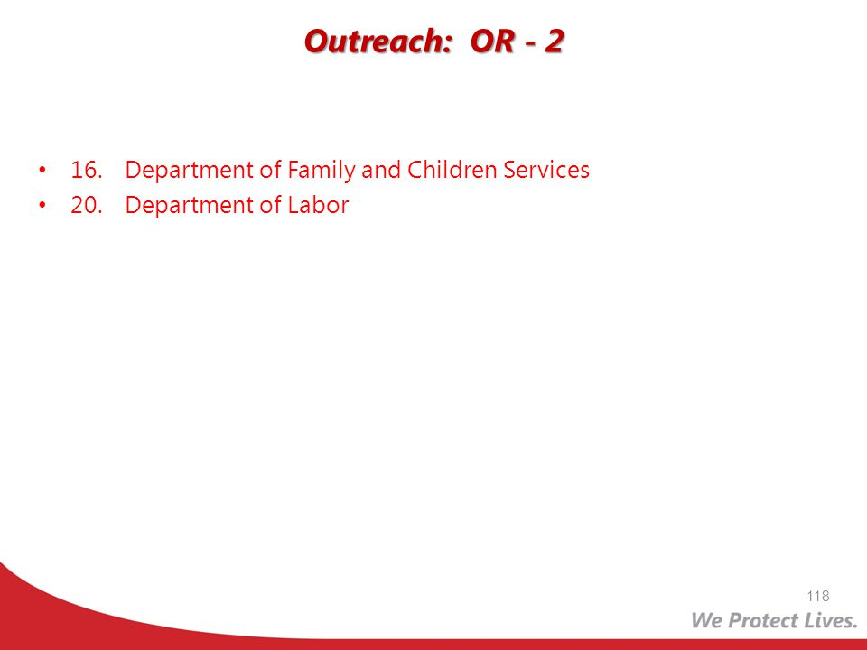 16.Department of Family and Children Services 20.Department of Labor Outreach: OR - 2 118