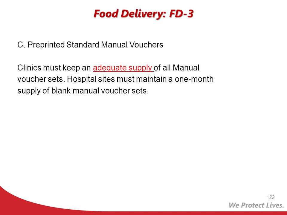 Food Delivery: FD-3 122 C. Preprinted Standard Manual Vouchers Clinics must keep an adequate supply of all Manual voucher sets. Hospital sites must ma