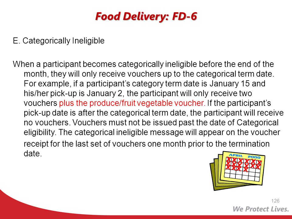 Food Delivery: FD-6 E. Categorically Ineligible When a participant becomes categorically ineligible before the end of the month, they will only receiv