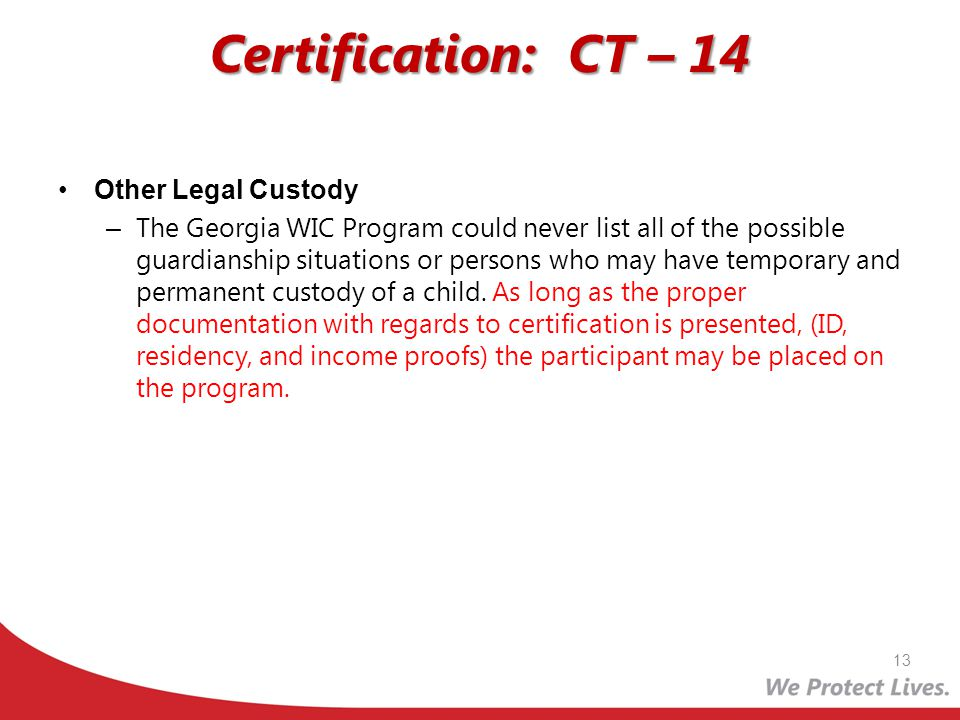 Certification: CT – 14 Other Legal Custody – The Georgia WIC Program could never list all of the possible guardianship situations or persons who may h