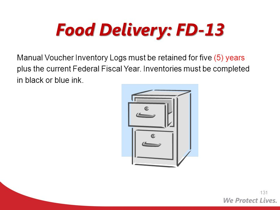 Food Delivery: FD-13 Manual Voucher Inventory Logs must be retained for five (5) years plus the current Federal Fiscal Year. Inventories must be compl