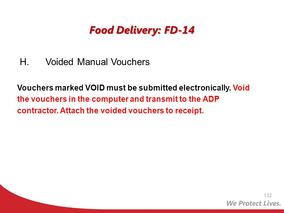 Food Delivery: FD-14 H. Voided Manual Vouchers Vouchers marked VOID must be submitted electronically. Void the vouchers in the computer and transmit t