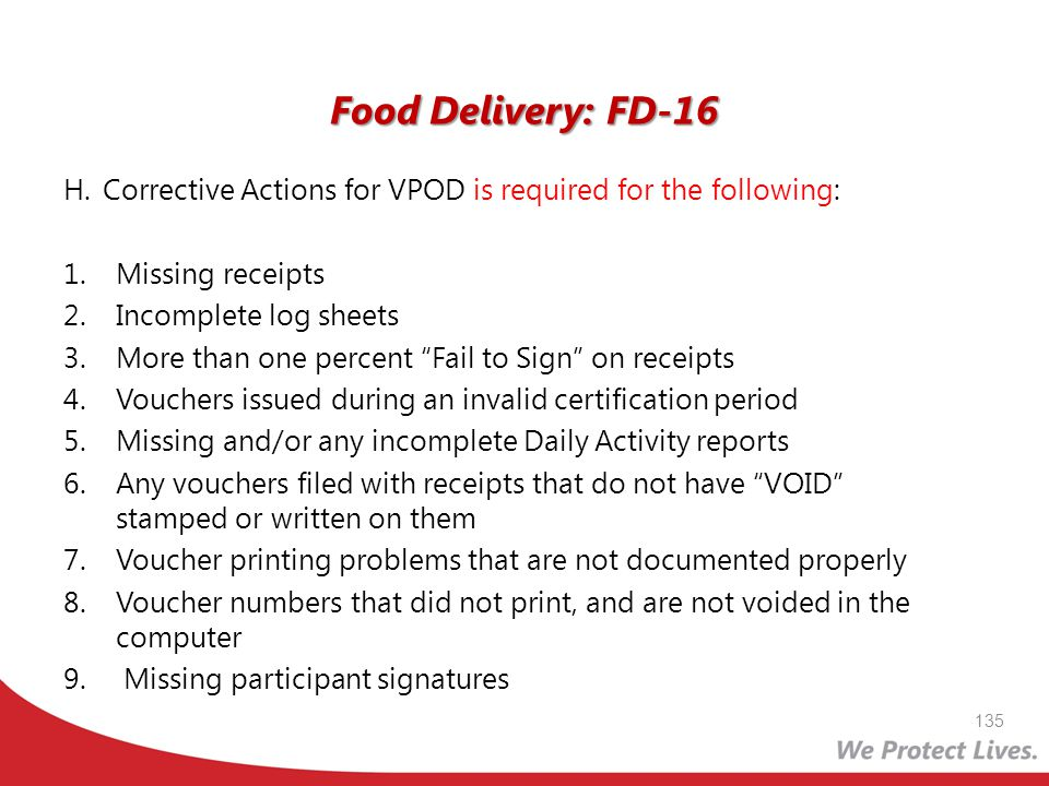 Food Delivery: FD-16 H. Corrective Actions for VPOD is required for the following: 1.Missing receipts 2.Incomplete log sheets 3.More than one percent