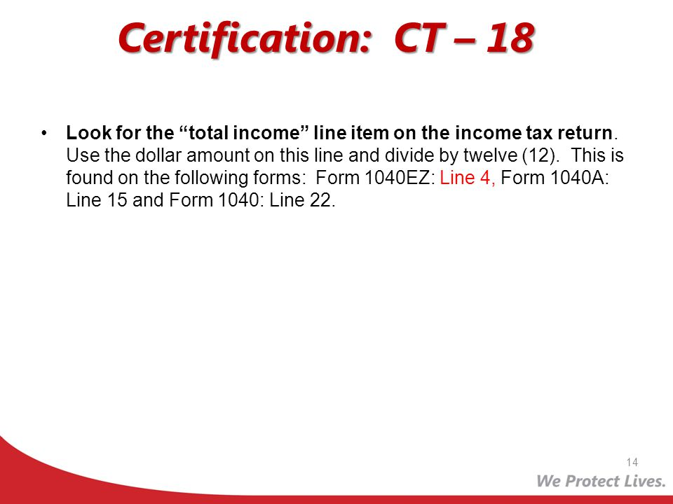 Certification: CT – 18 Look for the total income line item on the income tax return. Use the dollar amount on this line and divide by twelve (12). Thi