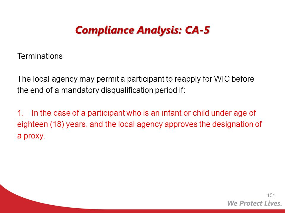 Compliance Analysis: CA-5 Terminations The local agency may permit a participant to reapply for WIC before the end of a mandatory disqualification per