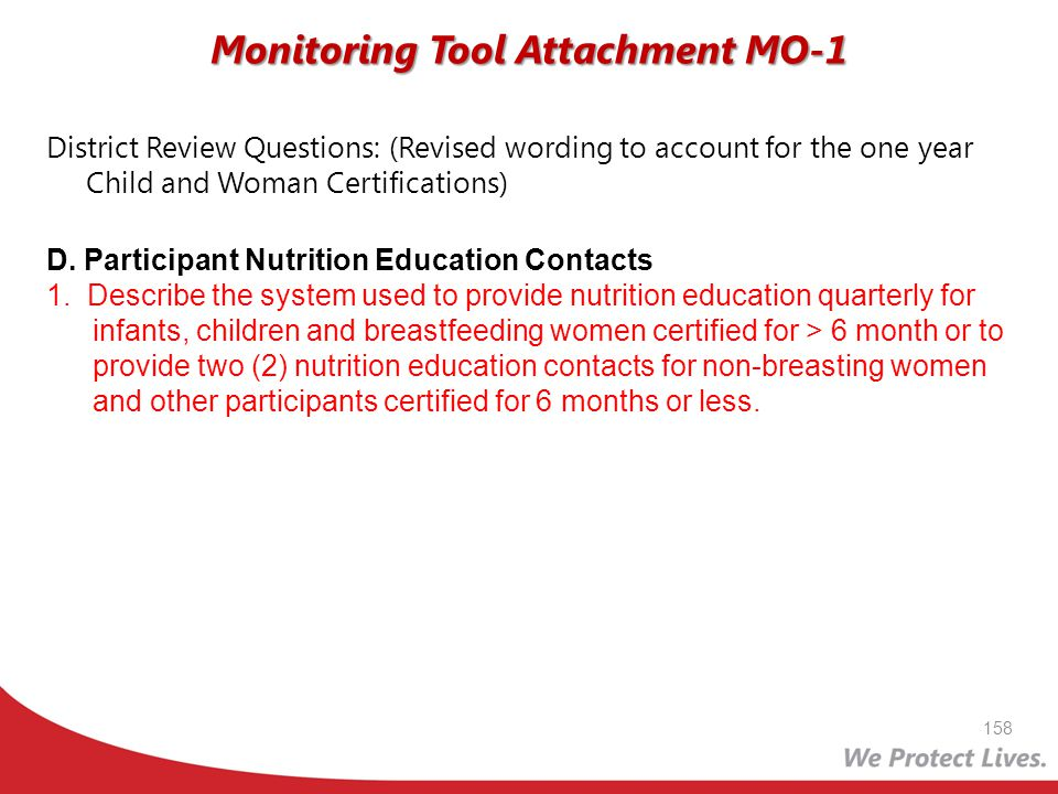158 District Review Questions: (Revised wording to account for the one year Child and Woman Certifications) D. Participant Nutrition Education Contact