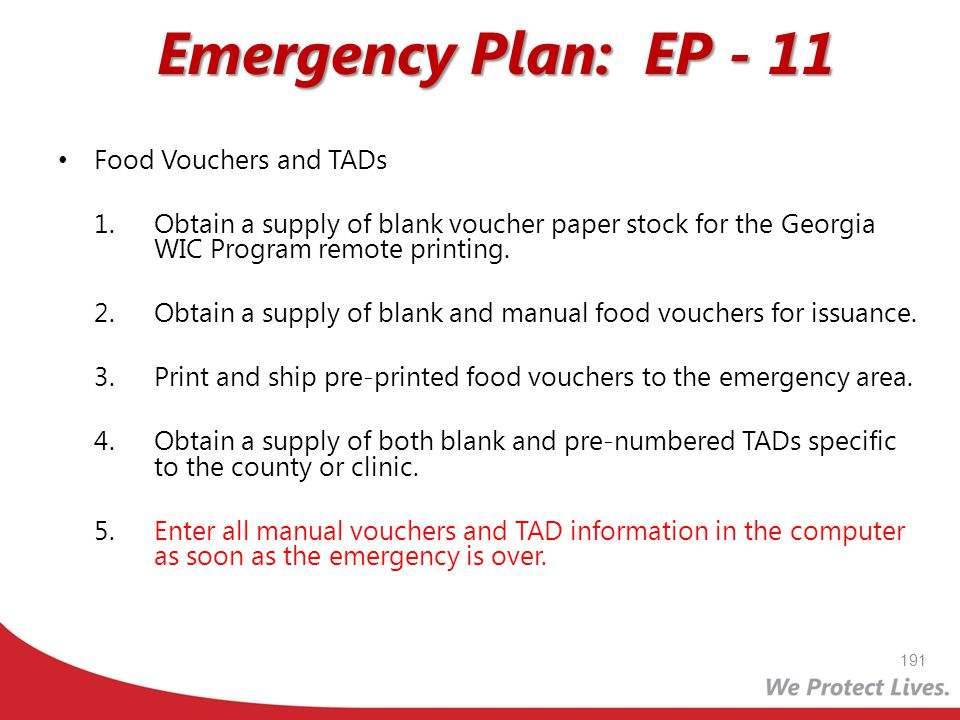 Emergency Plan: EP - 11 Food Vouchers and TADs 1.Obtain a supply of blank voucher paper stock for the Georgia WIC Program remote printing. 2.Obtain a
