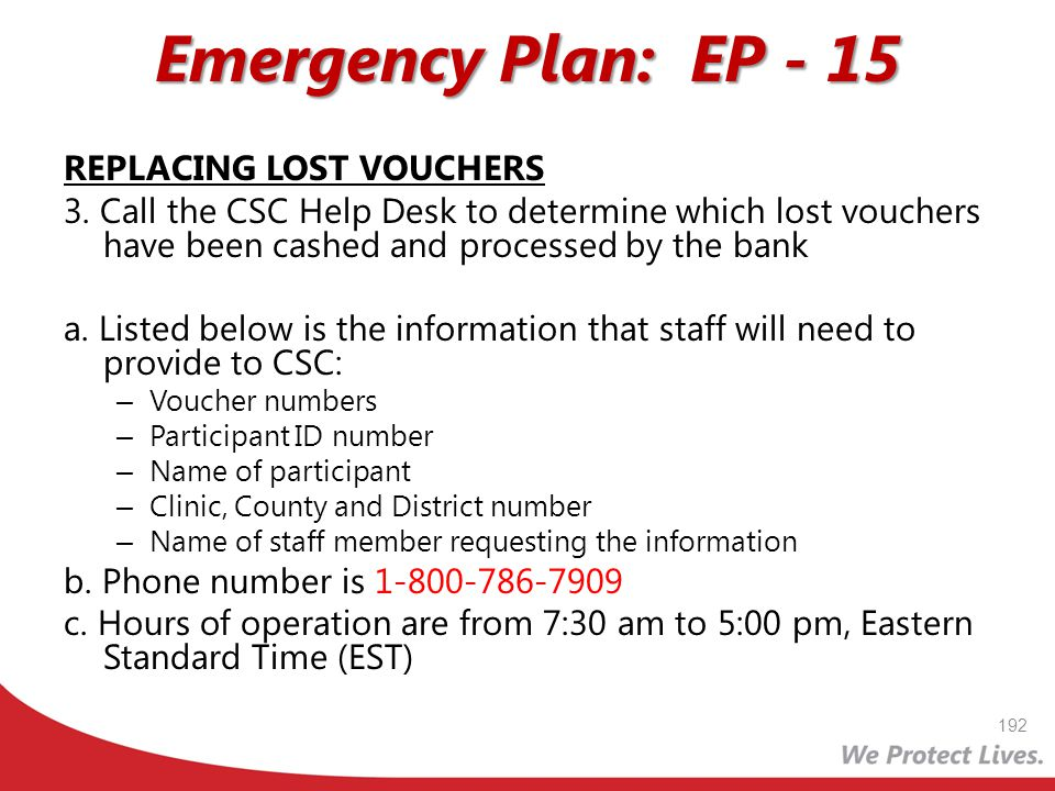 Emergency Plan: EP - 15 REPLACING LOST VOUCHERS 3. Call the CSC Help Desk to determine which lost vouchers have been cashed and processed by the bank
