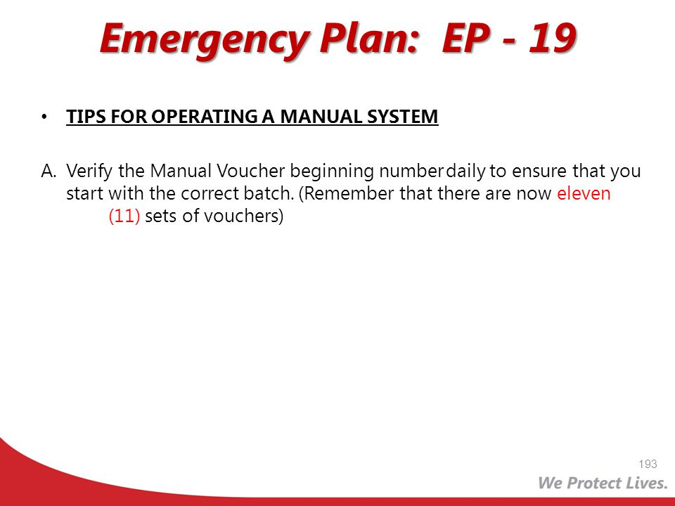 Emergency Plan: EP - 19 TIPS FOR OPERATING A MANUAL SYSTEM A. Verify the Manual Voucher beginning numberdaily to ensure that you start with the correc