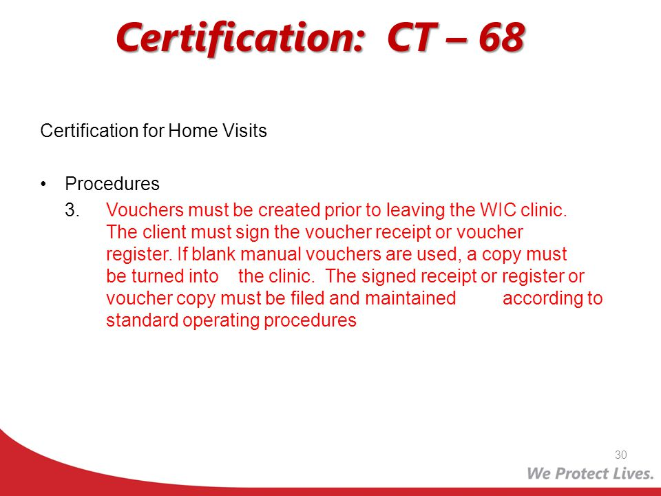 Certification: CT – 68 Certification for Home Visits Procedures 3.Vouchers must be created prior to leaving the WIC clinic. The client must sign the v