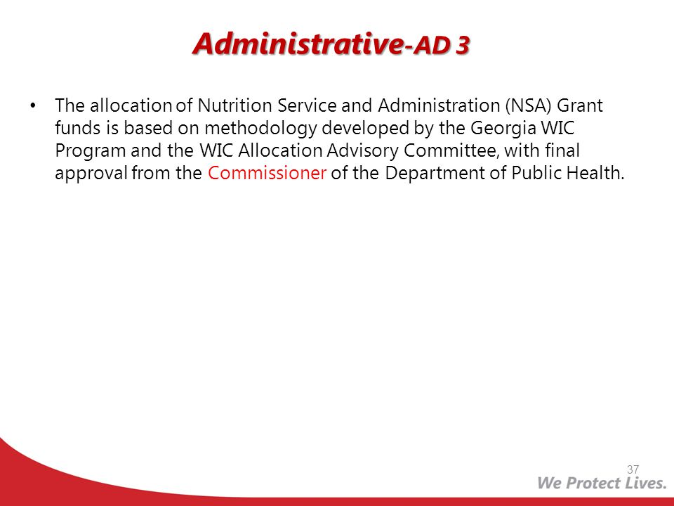 The allocation of Nutrition Service and Administration (NSA) Grant funds is based on methodology developed by the Georgia WIC Program and the WIC Allo