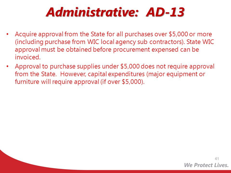 Administrative: AD-13 Acquire approval from the State for all purchases over $5,000 or more (including purchase from WIC local agency sub contractors)