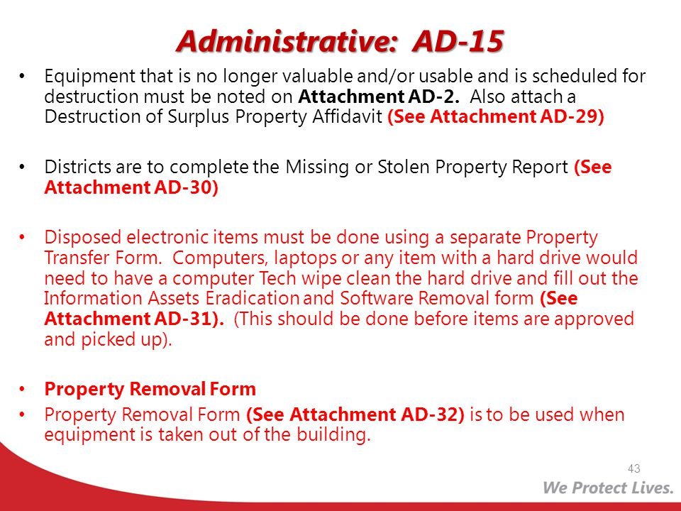 Administrative: AD-15 Equipment that is no longer valuable and/or usable and is scheduled for destruction must be noted on Attachment AD-2. Also attac