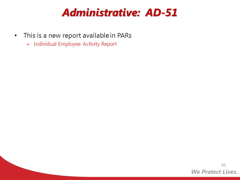 Administrative: AD-51 This is a new report available in PARs – Individual Employee Activity Report 46