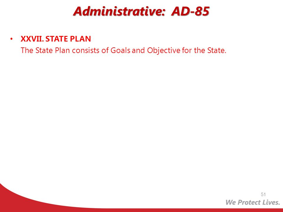Administrative: AD-85 51 XXVII. STATE PLAN The State Plan consists of Goals and Objective for the State.