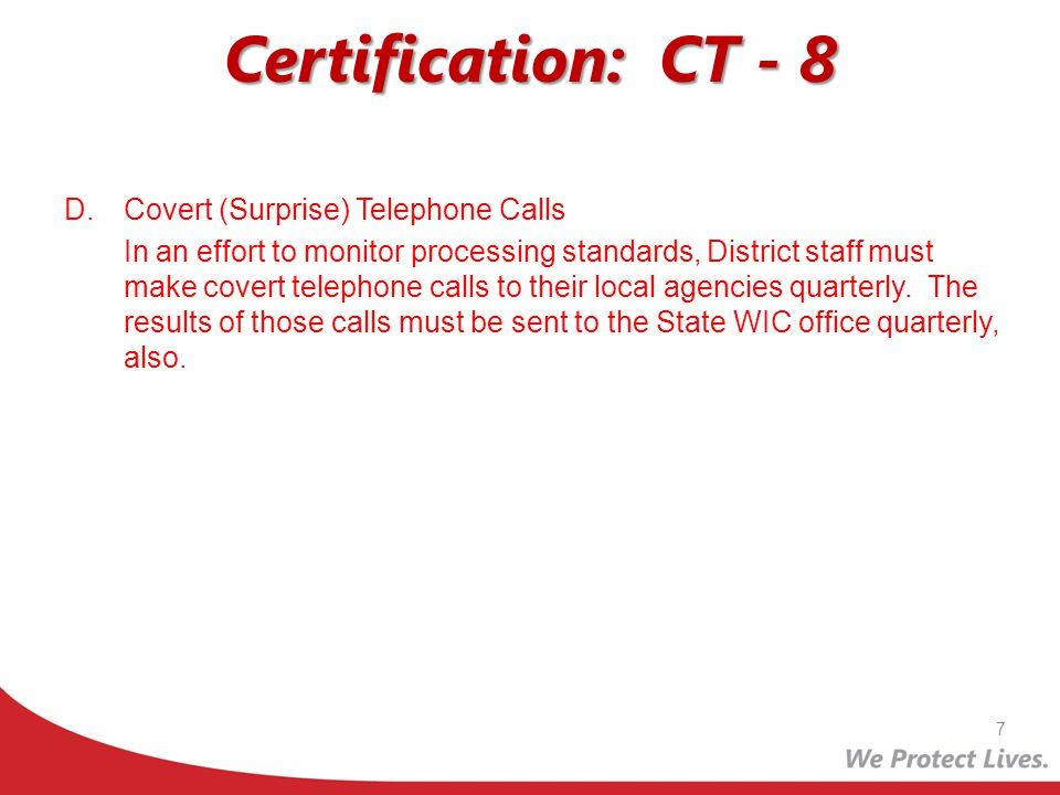 Certification: CT - 8 D.Covert (Surprise) Telephone Calls In an effort to monitor processing standards, District staff must make covert telephone call