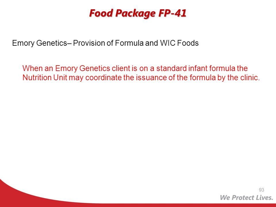 Emory Genetics– Provision of Formula and WIC Foods When an Emory Genetics client is on a standard infant formula the Nutrition Unit may coordinate the