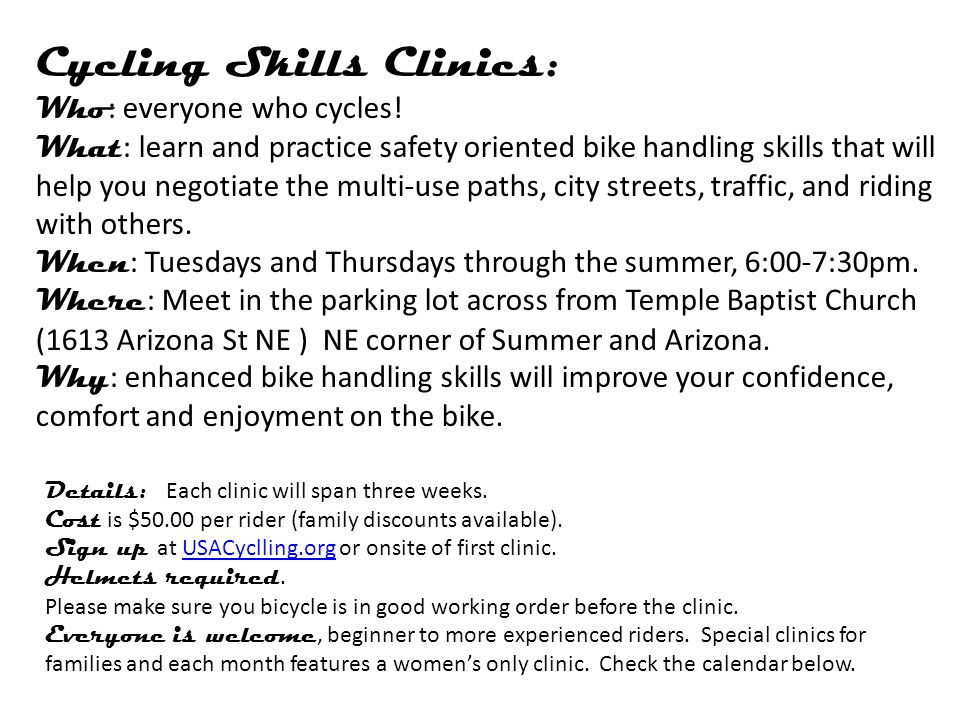 Cycling Skills Clinics: Who : everyone who cycles.