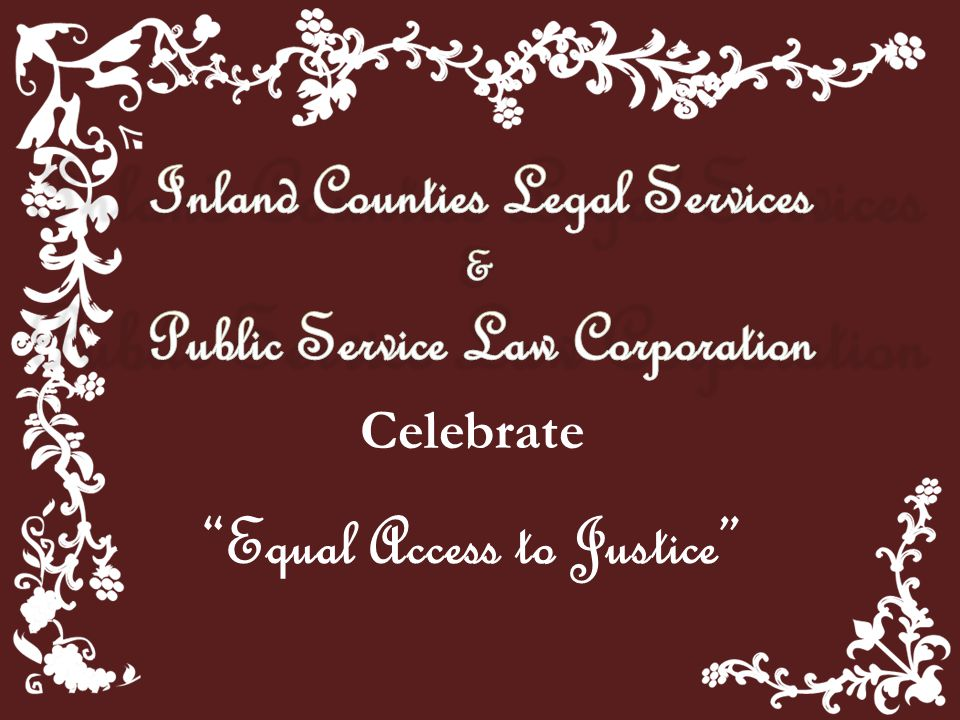 ICLS Mission Inland Counties Legal Services pursues justice and equality for low income people through counsel, advice, advocacy and community education, treating all with dignity and respect.