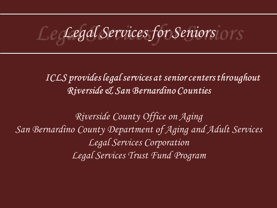 ICLS provides legal services at senior centers throughout Riverside & San Bernardino Counties Riverside County Office on Aging San Bernardino County D