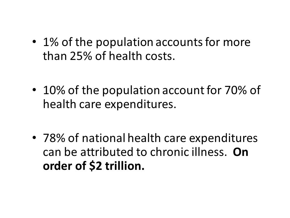 1% of the population accounts for more than 25% of health costs.
