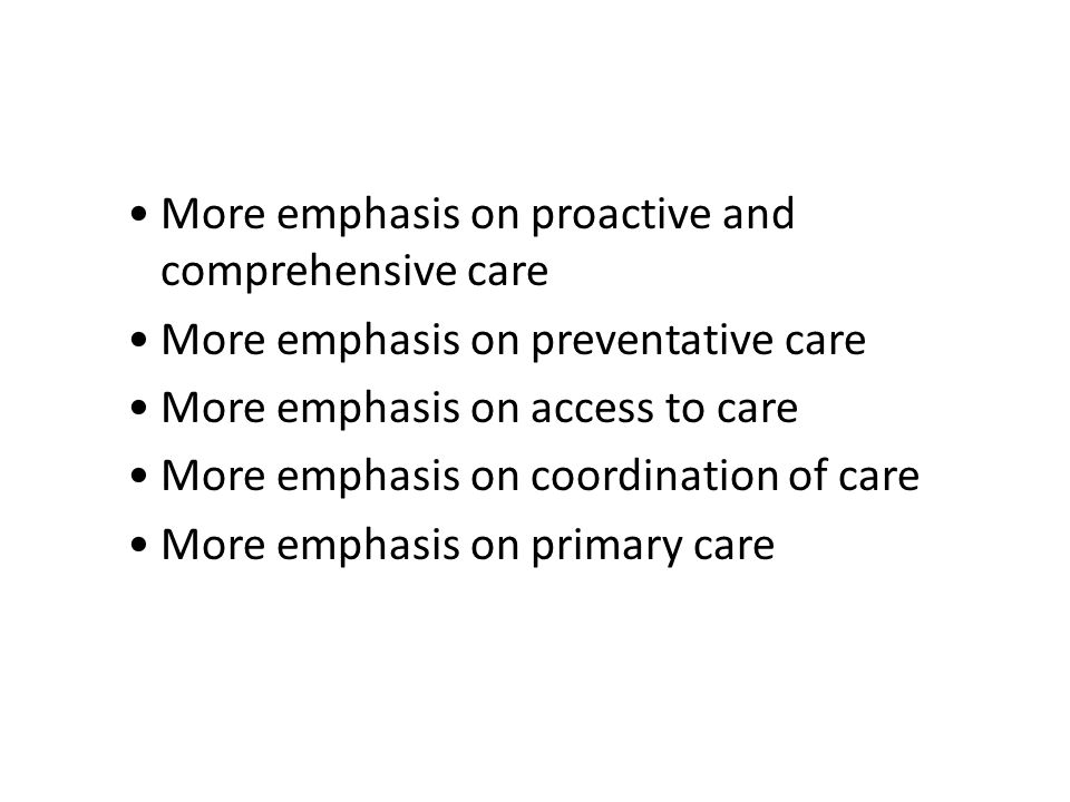 More emphasis on proactive and comprehensive care More emphasis on preventative care More emphasis on access to care More emphasis on coordination of care More emphasis on primary care What Does It Mean for You