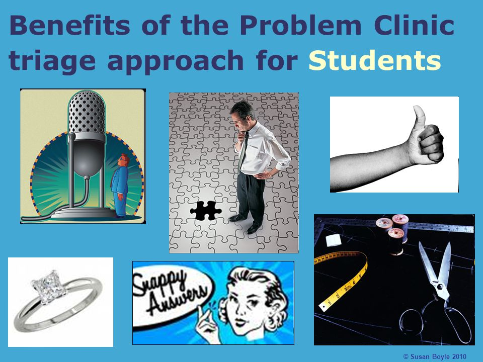 Benefits of the Problem Clinic triage approach for Students © Susan Boyle 2010