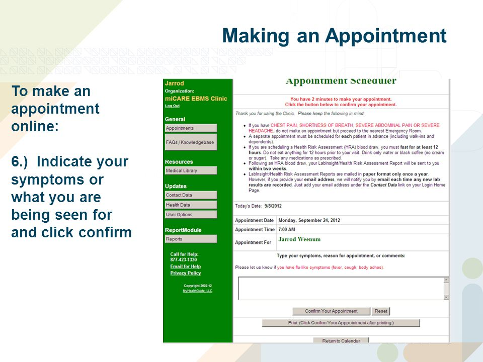 To make an appointment online: 6.) Indicate your symptoms or what you are being seen for and click confirm Making an Appointment