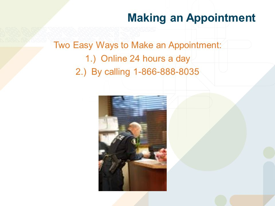 Making an Appointment Two Easy Ways to Make an Appointment: 1.) Online 24 hours a day 2.) By calling 1-866-888-8035