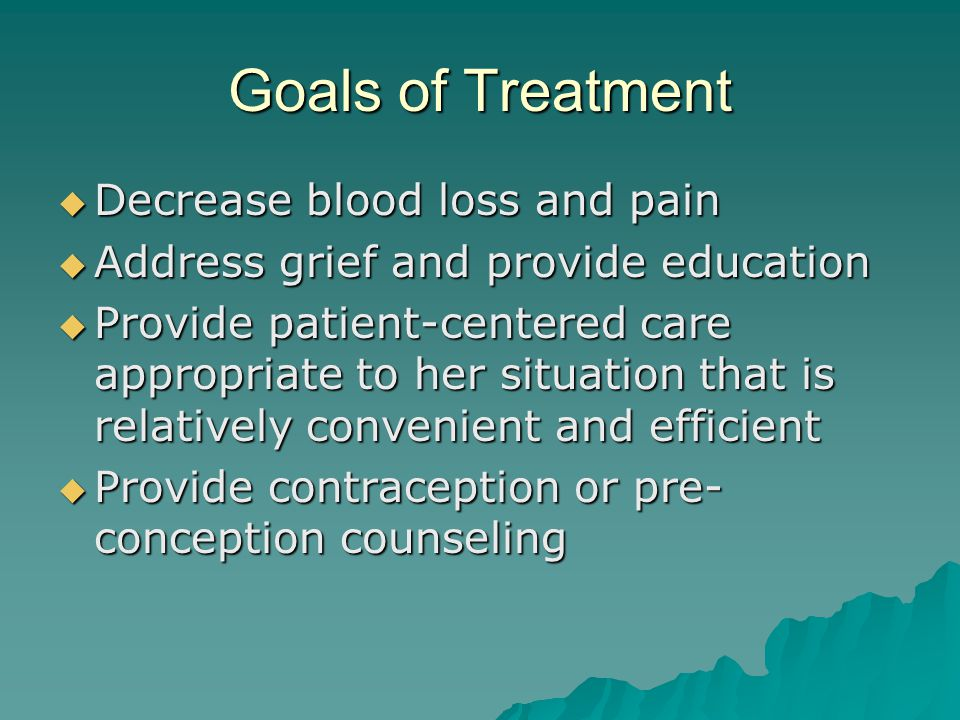 Goals of Treatment Decrease blood loss and pain Decrease blood loss and pain Address grief and provide education Address grief and provide education P