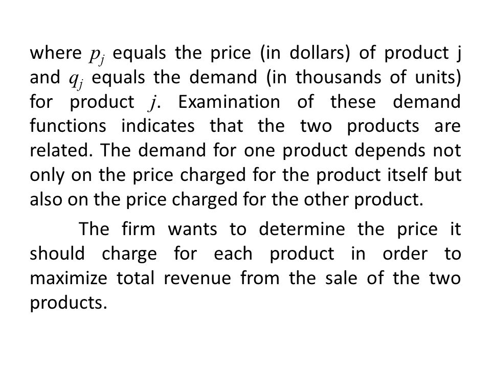where p j equals the price (in dollars) of product j and q j equals the demand (in thousands of units) for product j.