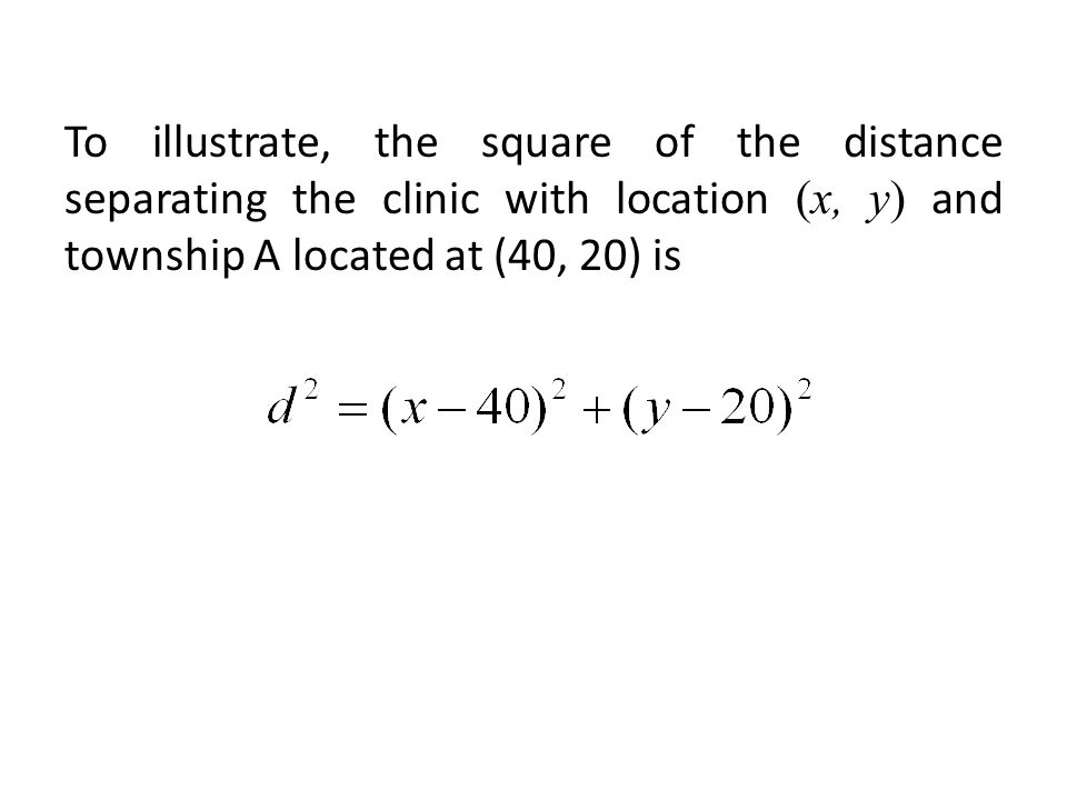 To illustrate, the square of the distance separating the clinic with location (x, y) and township A located at (40, 20) is