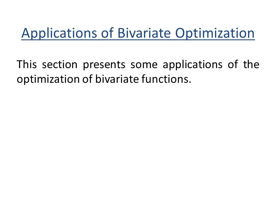 This section presents some applications of the optimization of bivariate functions.