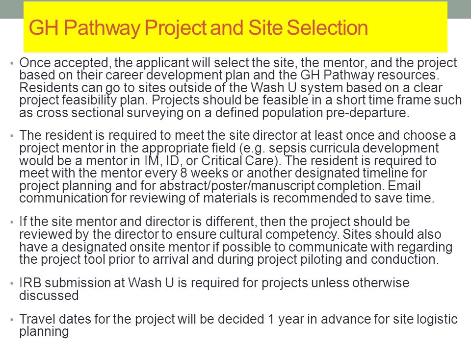 GH Pathway Project and Site Selection Once accepted, the applicant will select the site, the mentor, and the project based on their career development plan and the GH Pathway resources.