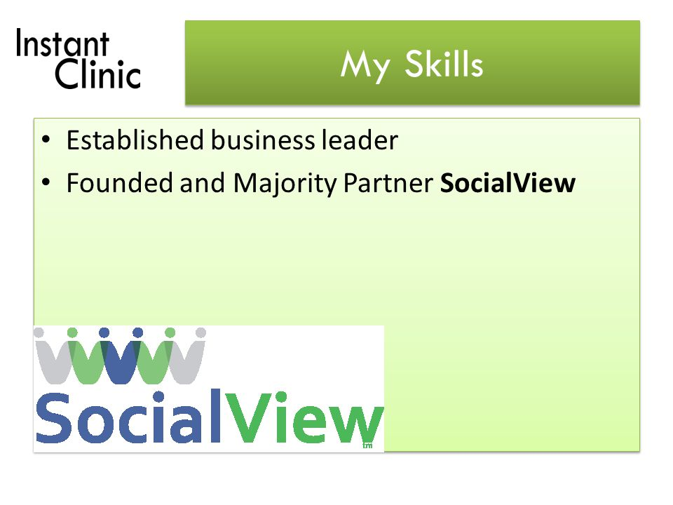 My Skills Established business leader Founded and Majority Partner SocialView Established business leader Founded and Majority Partner SocialView