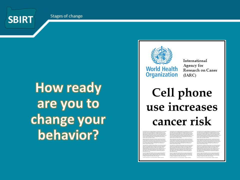 Stages of change Cell phone use increases cancer risk International Agency for Research on Caner (IARC)