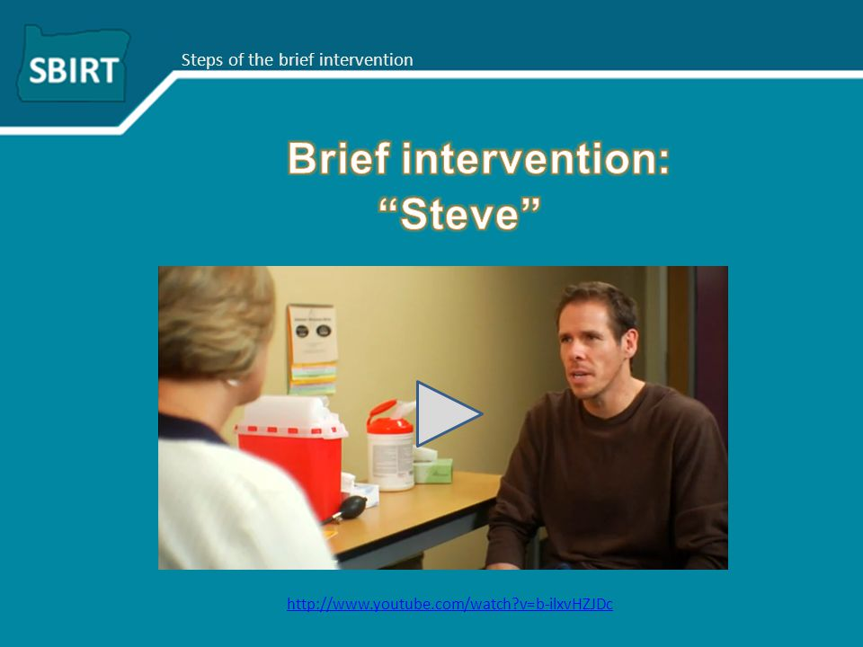 Steps of the brief intervention http://www.youtube.com/watch?v=b-ilxvHZJDc