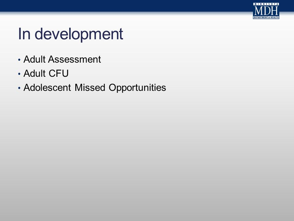 In development Adult Assessment Adult CFU Adolescent Missed Opportunities