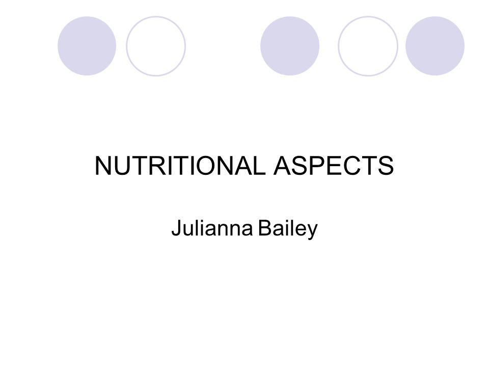 NUTRITIONAL ASPECTS Julianna Bailey