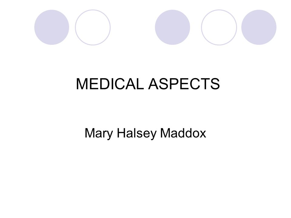 MEDICAL ASPECTS Mary Halsey Maddox