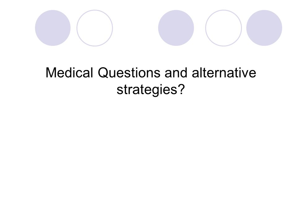 Medical Questions and alternative strategies?