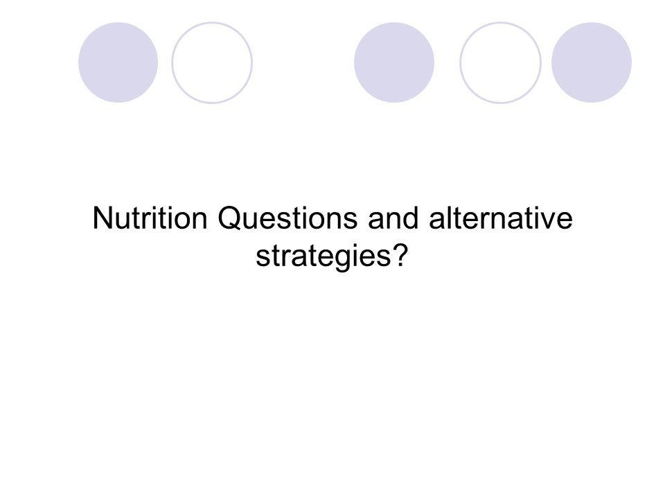 Nutrition Questions and alternative strategies?