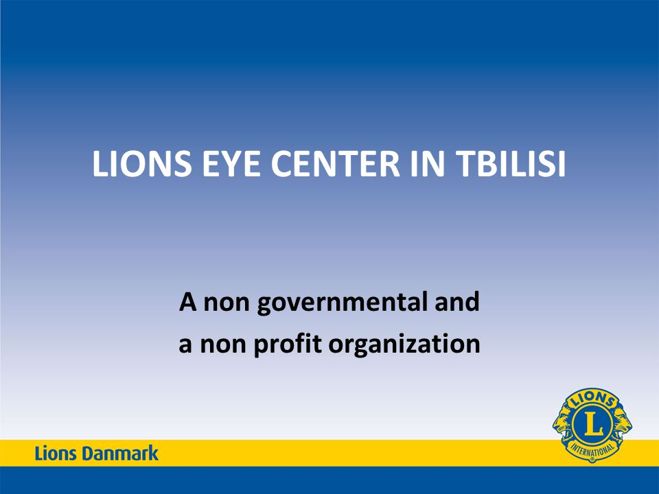 LIONS EYE CENTER IN TBILISI A non governmental and a non profit organization